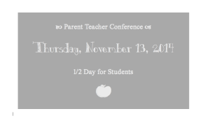 Parent Teacher Conference and 1/2 Day: Thursday, November 13th