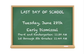 Last Day of School: Tuesday, June 28th